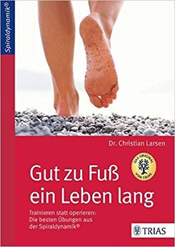 Gut zu Fuß ein Leben lang von Dr. Christian Larsen